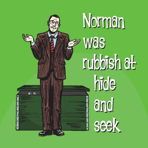 Norman was rubbish at hide and seek